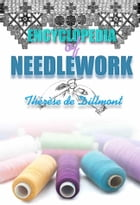 Encyclopedia of Needlework (With 800 original illustrations) by Thérèse de Dillmont