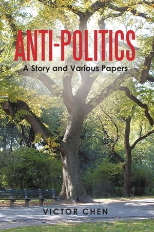 Anti-Politics A Story and Various Papers