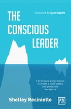 The Conscious Leader: 9 Principles and Practices to Create a Wide-awake and Productive Workplace by Shelley Reciniello