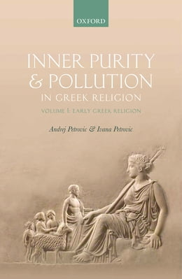 Book Inner Purity and Pollution in Greek Religion: Volume I: Early Greek Religion by Andrej Petrovic