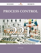 process control 221 Success Secrets - 221 Most Asked Questions On process control - What You Need To Know