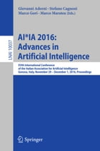 AI*IA 2016 Advances in Artificial Intelligence: XVth International Conference of the Italian Association for Artificial Intelligence, Genova, Italy, by Giovanni Adorni