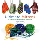 Ultimate Mittens: 28 Classic Patterns to Keep You Warm by Robin Hansen
