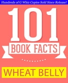 Wheat Belly - 101 Amazing Facts You Didn't Know: #1 Fun Facts & Trivia Tidbits by G Whiz