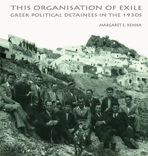 The Social Organization of Exile Greek Political Detainees in the 1930s