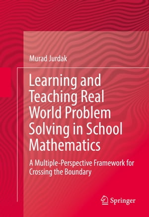 Learning and Teaching Real World Problem Solving in School Mathematics: A Multiple-Perspective Framework for Crossing the Boundary