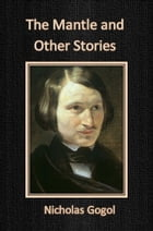The Mantle and Other Stories by Nicholas Gogol