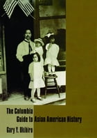 The Columbia Guide to Asian American History by Gary Y. Okihiro