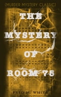 9788026871484 - Fred M. White: THE MYSTERY OF ROOM 75 (Murder Mystery Classic) - Kniha