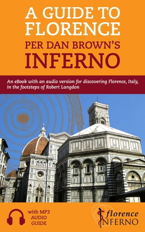 A Guide to Florence per Dan Brown's Inferno: An eBook with an Audio Version for Discovering Florence, Italy, in the Footsteps of Robert Langdon by Florence Inferno