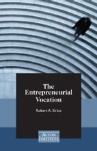 The Entrepreneurial Vocation by Robert Sirico