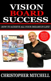 Vision Board Success: How To Achieve All Your Dreams In Life!