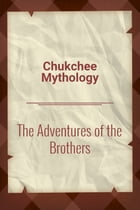 The Adventures of the Brothers by Chukchee Mythology