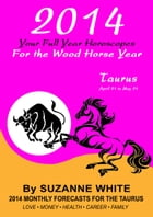 2014 Taurus Your Full Year Horoscopes For The Wood Horse Year by Suzanne White