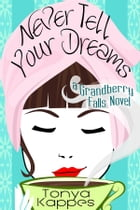 Never Tell Your Dreams by Tonya Kappes