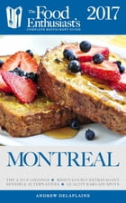 Montreal - 2017:: The Food Enthusiast's Complete Restaurant Guide by Andrew Delaplaine