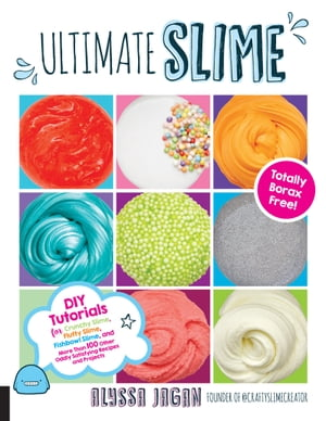 Ultimate Slime: DIY Tutorials for Crunchy Slime, Fluffy Slime, Fishbowl Slime, and More Than 100 Other Oddly Satisfying Recipes and Projects--Totally Borax Free!