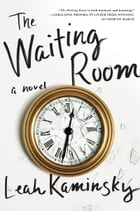 The Waiting Room: A Novel by Leah Kaminsky