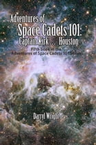 Adventures of Space Cadets 101: Captain Kirk... Houston by Darryl D. Wright