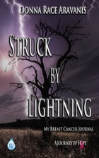 Struck by Lightning: My Breast Cancer Journal by Donna Race Aravanis
