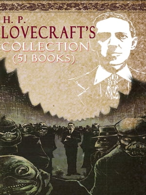 H. P. Lovecraft's Stories Collection (51 Books)