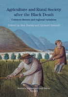 Agriculture and Rural Society after the Black Death: Common Themes and Regional Variations by Richard Britnell