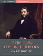 Catholicism: Geese in Their Hoods (Illustrated Edition) by Charles Spurgeon