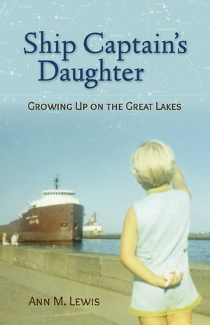 Ship Captain's Daughter Growing Up on the Great Lakes