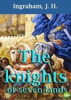 THE KNIGHTS OF SEVEN LANDS. by J. H. INGRAHAM