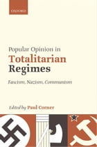 Popular Opinion in Totalitarian Regimes: Fascism, Nazism, Communism