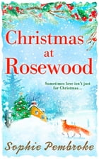 Christmas at Rosewood: The perfect Christmas short story to curl up with festive season! by Sophie Pembroke