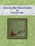 Among the Esquimaux by Edward S. Ellis