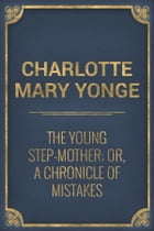 The Young Step-Mother; Or, A Chronicle of Mistakes by Charlotte Mary Yonge