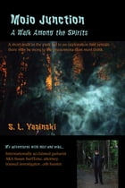 Mojo Junction: A Walk Among the Spirits by S. L. Yasinski