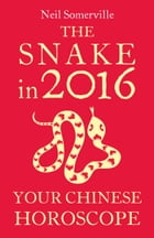 The Snake in 2016: Your Chinese Horoscope by Neil Somerville