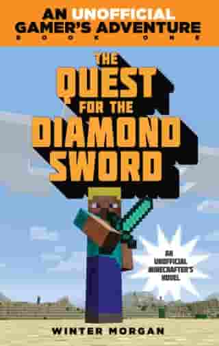 The Quest for the Diamond Sword: An Unofficial Gamer's Adventure, Book One by Winter Morgan