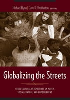 Globalizing the Streets: Cross-Cultural Perspectives on Youth, Social Control, and Empowerment