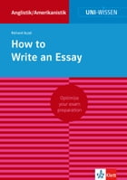 Uni-Wissen How to Write an Essay: Optimize your exam preparation Anglistik/Amerikanistik by Richard Aczel