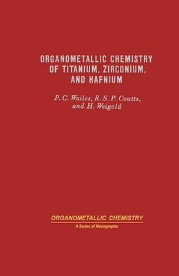 Book Organometallic Chemistry of Titanium, Zirconium, and Hafnium by Wailes, P.C.