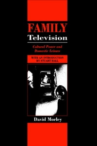 Family Television: Cultural Power and Domestic Leisure