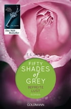 Shades of Grey - Befreite Lust: Band 3 - Roman by E L James