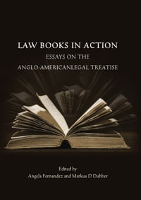 Law Books in Action: Essays on the Anglo-American Legal Treatise
