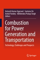 Combustion for Power Generation and Transportation: Technology, Challenges and Prospects by Avinash Kumar Agarwal