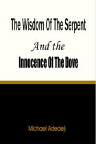 The Wisdom of The Serpent And The Innocence of The Dove by Michael Adedeji