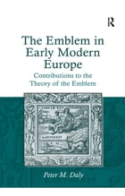 The Emblem in Early Modern Europe: Contributions to the Theory of the Emblem