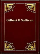 The Complete Plays of Gilbert and Sullivan by William Schwenk Gilbert