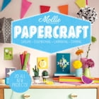 Mollie Makes: Papercraft: Origami. Scrapbooking. Cardmaking. Stamping. by Mollie Makes