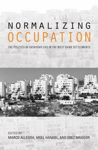 Normalizing Occupation: The Politics of Everyday Life in the West Bank Settlements