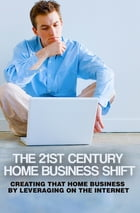 The 21st Century Home Business Shift by Anonymous