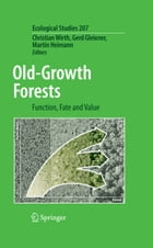 Old-Growth Forests: Function, Fate and Value by Christian Wirth
